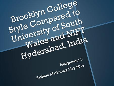 Brooklyn College Style Compared to University of South Wales and NIFT Hyderabad, India Brooklyn College Style Compared to University of South Wales and.
