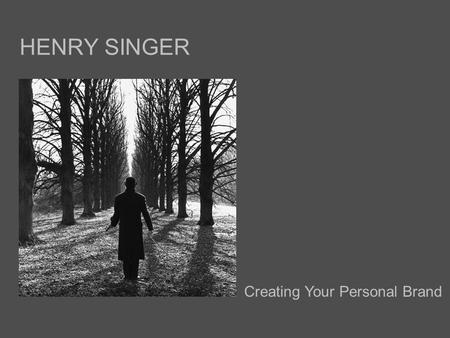 HENRY SINGER Creating Your Personal Brand. TOPICS OF DISCUSSION 1.Creating your own personal brand 2.Wardrobe assessment 3.Building a wardrobe a. Business.