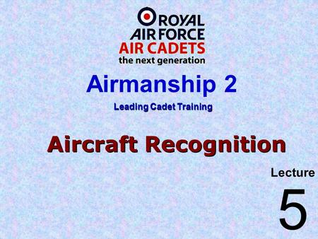Aircraft Recognition Lecture Leading Cadet Training Airmanship 2 5.