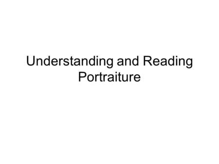 Understanding and Reading Portraiture. Introduction Portrait: A likeness or image of a person that is created by an artist. Sitter (or patron in the context.