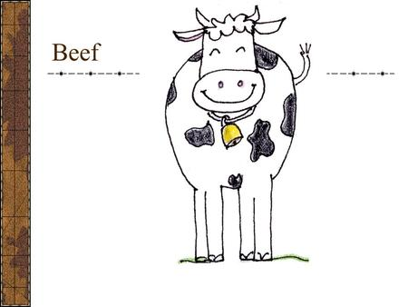 Beef. Composition of Meat Water- Protein- Fat- Fat 1. Juiciness Marbling Surface Fats 2. Tenderness Muscle Fibers 3. Flavor.