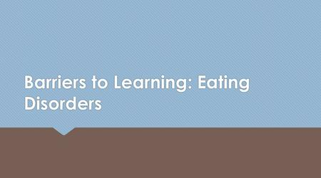 Barriers to Learning: Eating Disorders. eat-ing dis-or-der noun any of a range of psychological disorders characterized by abnormal or disturbed eating.