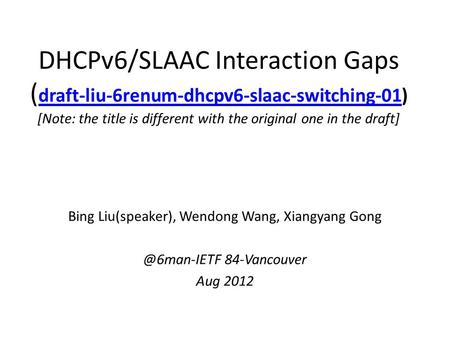 DHCPv6/SLAAC Interaction Gaps ( draft-liu-6renum-dhcpv6-slaac-switching-01) [Note: the title is different with the original one in the draft] draft-liu-6renum-dhcpv6-slaac-switching-01.