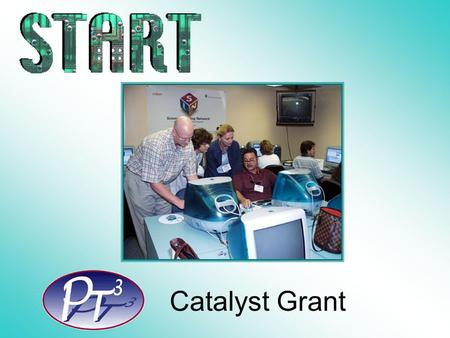 Catalyst Grant. The Challenge: Preparing Tomorrow's Teachers to Use Technology  Two million well-prepared, technology proficient teachers are needed.