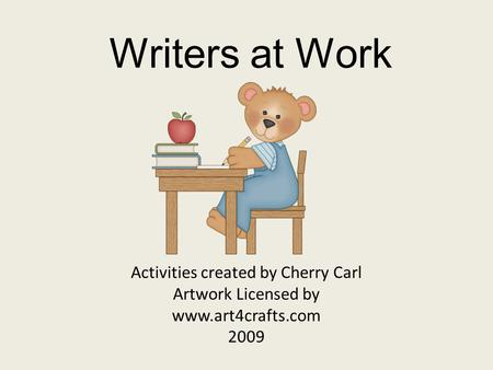 Activities created by Cherry Carl Artwork Licensed by www.art4crafts.com 2009 Writers at Work.