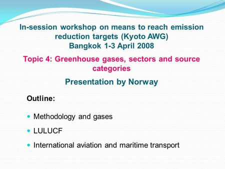 In-session workshop on means to reach emission reduction targets (Kyoto AWG) Bangkok 1-3 April 2008 Topic 4: Greenhouse gases, sectors and source categories.
