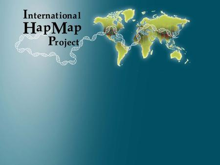 The International HapMap Project: Ethical, Social, and Cultural Issues [Names and institutions of presenters]