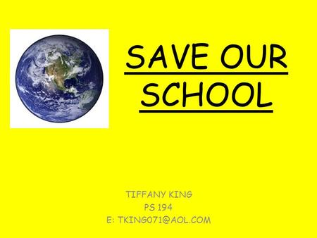 SAVE OUR SCHOOL TIFFANY KING PS 194 E: