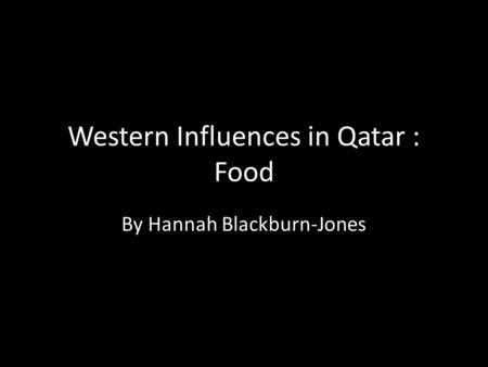 Western Influences in Qatar : Food By Hannah Blackburn-Jones.
