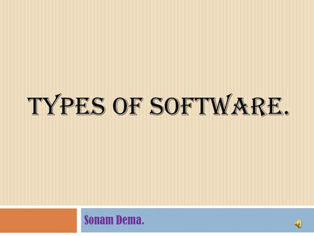 Types of software. Sonam Dema..