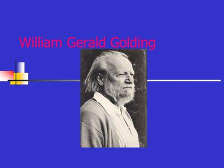William Gerald Golding. Biography 1911: Born in Newquay 1921: He went to the Marlborough grammar school 1932:He went to the Brasenose college and studied.