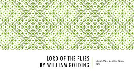 LORD OF THE FLIES BY WILLIAM GOLDING Vivian, Moe, Dominic, Karon, Kate.