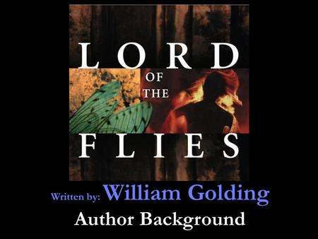 Written by: William Golding Author Background. William Golding Biography Born September 19, 1911 in Cornwall, England. Died in 1993 in Wiltshire, England.