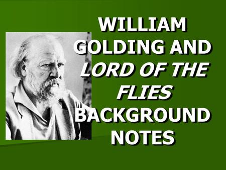 WILLIAM GOLDING AND LORD OF THE FLIES BACKGROUND NOTES.