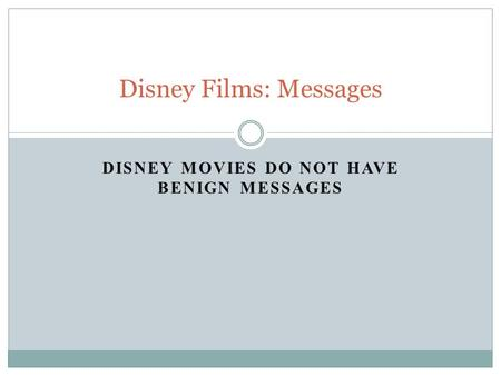 DISNEY MOVIES DO NOT HAVE BENIGN MESSAGES Disney Films: Messages.