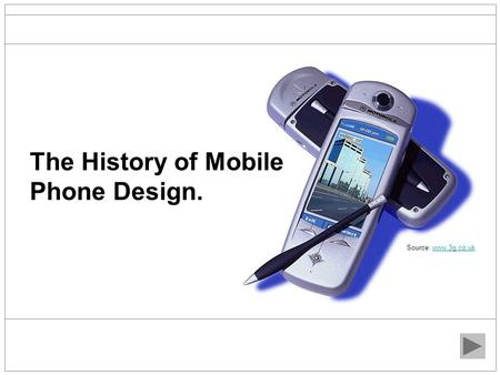 The History of Mobile Phone Design. Source: www.3g.co.ukwww.3g.co.uk.