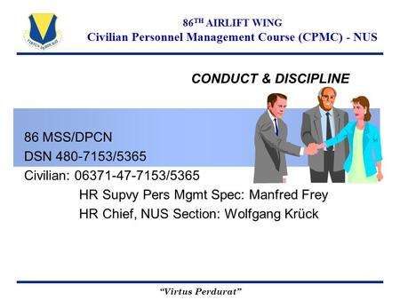 """Virtus Perdurat"" 86 TH AIRLIFT WING Civilian Personnel Management Course (CPMC) - NUS CONDUCT & DISCIPLINE 86 MSS/DPCN DSN 480-7153/5365 Civilian: 06371-47-7153/5365."