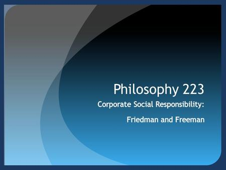 Philosophy 223. Corporate Social Responsibility: Some Background  A common assumption: corporations don't have any responsibilities.  Officers of corporations.