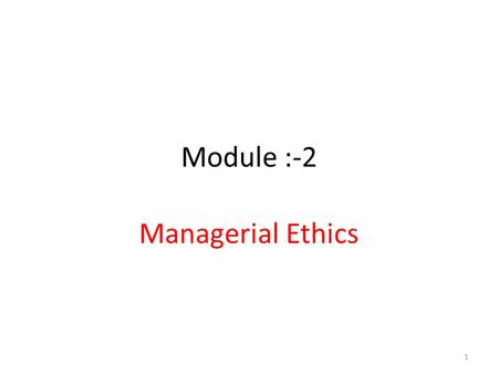 Module :-2 Managerial Ethics.