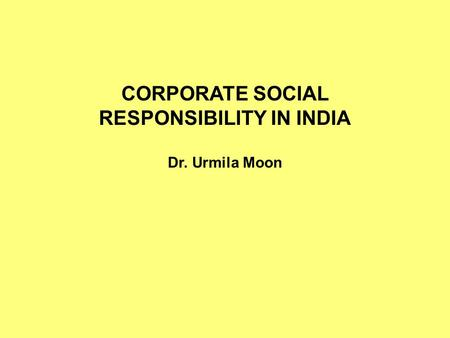 CORPORATE SOCIAL RESPONSIBILITY IN INDIA Dr. Urmila Moon.