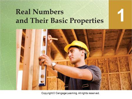 Copyright © Cengage Learning. All rights reserved. Real Numbers and Their Basic Properties 1.
