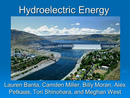 Hydroelectric Energy Lauren Banta, Camden Miller, Billy Moran, Alex Petkaas, Tori Shinohara, and Meghan West.