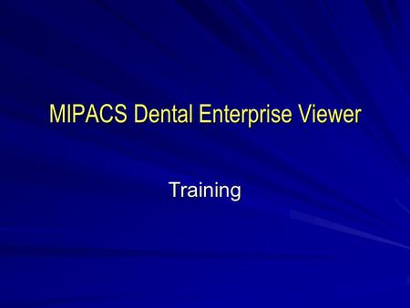 MIPACS Dental Enterprise Viewer Training. Logging Into MIPACS.