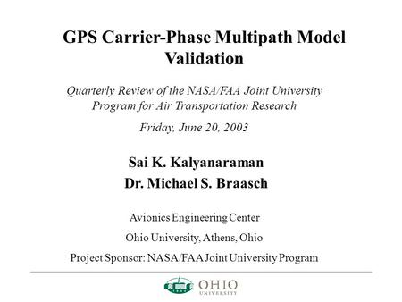 GPS Carrier-Phase Multipath Model Validation Quarterly Review of the NASA/FAA Joint University Program for Air Transportation Research Friday, June 20,