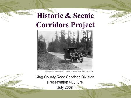 Historic & Scenic Corridors Project King County Road Services Division Preservation 4Culture July 2008 University of Washington Libraries, Special Collections,