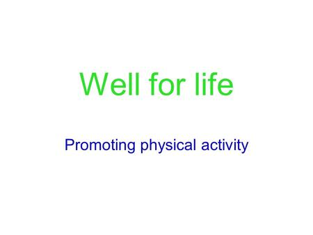 Well for life Promoting physical activity. Seminar Overview What is physical activity? Types of physical activity Potential benefits of physical activity.