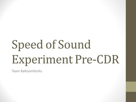 Speed of Sound Experiment Pre-CDR Team BalloonWorks.