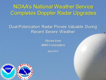 NOAA's National Weather Service Completes Doppler Radar Upgrades Dual-Polarization Radar Proves Valuable During Recent Severe Weather Stories from NWS.