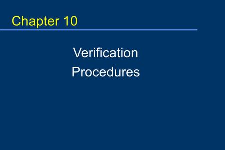 Chapter 10 Verification Procedures. Objective In this module, you will learn: u How to define verification u What functions are part of HACCP plan verification.