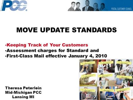 MOVE UPDATE STANDARDS  Keeping Track of Your Customers  Assessment charges for Standard and  First-Class Mail effective January 4, 2010 Theresa Peterlein.