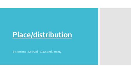 Place/distribution By Jemima, Michael, Claus and Jeremy.