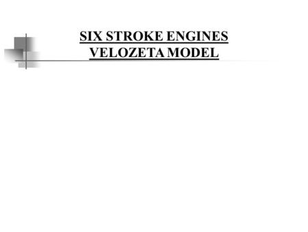 SIX STROKE ENGINES VELOZETA MODEL. Introduction  Two different approaches of six stroke engines  First approach There is two additional strokes by the.