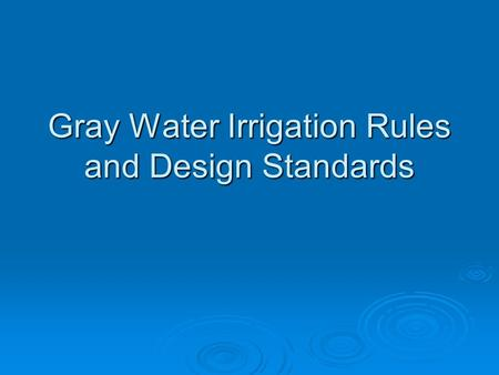 Gray Water Irrigation Rules and Design Standards.