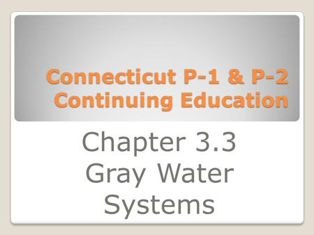 Connecticut P-1 & P-2 Continuing Education Chapter 3.3 Gray Water Systems.