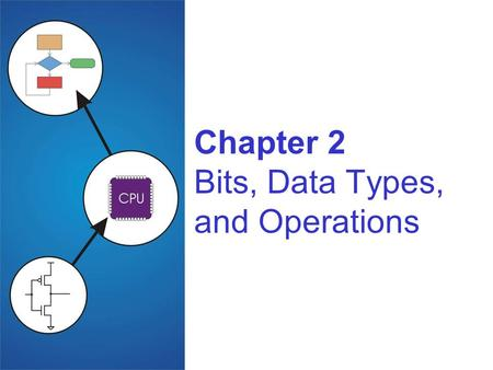 Chapter 2 Bits, Data Types, and Operations. Copyright © The McGraw-Hill Companies, Inc. Permission required for reproduction or display. 2-2 How do we.