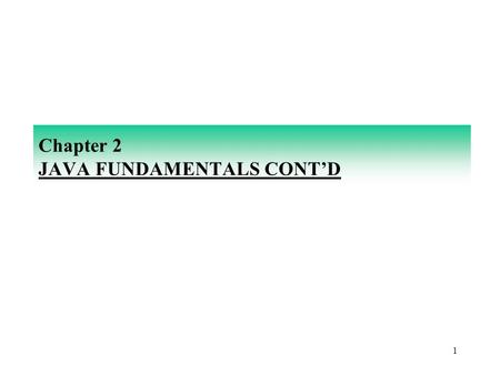 1 Chapter 2 JAVA FUNDAMENTALS CONT'D. 2 PRIMITIVE DATA TYPES Computer programs operate on data values. Values in Java are classified according to their.