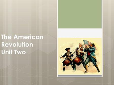 The American Revolution Unit Two
