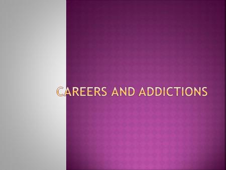 Careers and Addictions