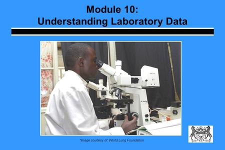 Module 10: Understanding Laboratory Data *Image courtesy of: World Lung Foundation.