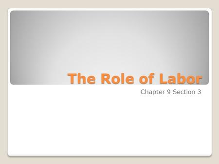 The Role of Labor Chapter 9 Section 3.
