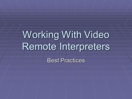 Working With Video Remote Interpreters Best Practices.