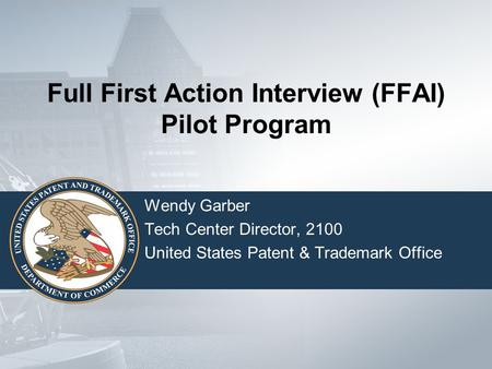 Full First Action Interview (FFAI) Pilot Program Wendy Garber Tech Center Director, 2100 United States Patent & Trademark Office.