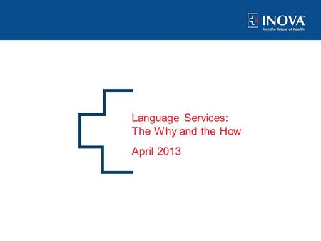0 Language Services: The Why and the How April 2013.