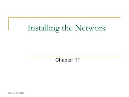 Installing the Network Chapter 11 Release 16/7/2009.