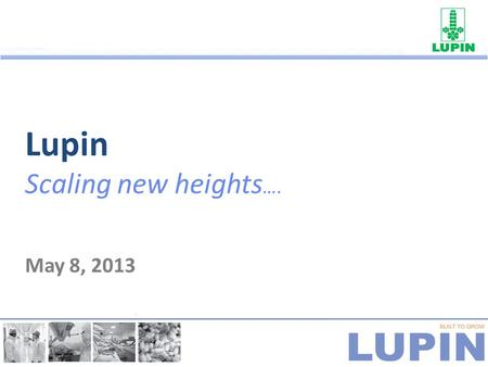 Lupin Scaling new heights …. May 8, 2013. Safe Harbor Statement Materials and information provided during this presentation may contain 'forward-looking.