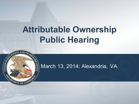 Attributable Ownership Public Hearing March 13, 2014: Alexandria, VA.